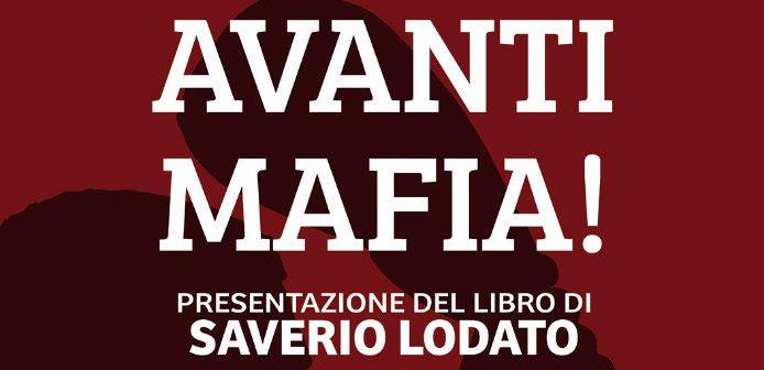 Avanti mafia! Perché le mafie hanno vinto. Presentazione del libro di Saverio Lodato